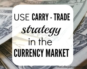 Use the Carry Trade Strategy in the Currency Market