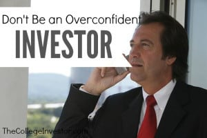 Don't be an overconfident investor. You can't beat the market so don't try. Simply do your research and pick good investments that suit your needs.
