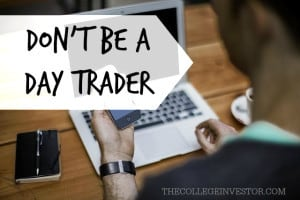 Don't be a day trader.
