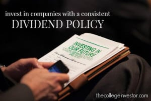 Invest in companies with consistent dividend policies.