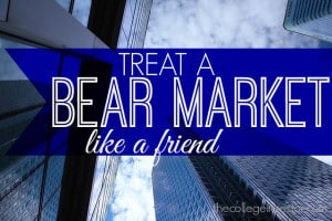 treat a bear market like a friend
