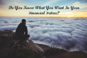Do you know what you want to do in your financial future? Don't wait, take action!