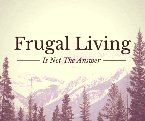 Frugal living does NOT build wealth? Don't believe me? Check out why a frugal lifestyle must have balance with earning more money.