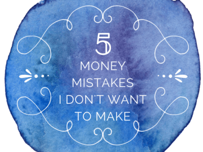 Money Mistakes I Don't Want To Make