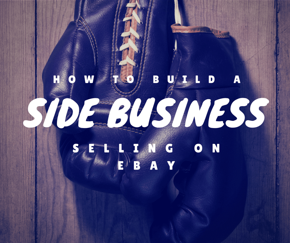 How To Build A Side Business Selling On Ebay