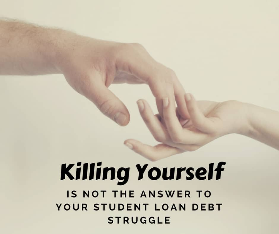 Suicide is not the answer to your student loan debt burden, and there are tools and resources that can help.