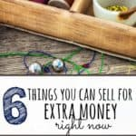 Short on funds and need cash fast? Here are six things you can sell for extra money right now. And yes, you probably have all of these!
