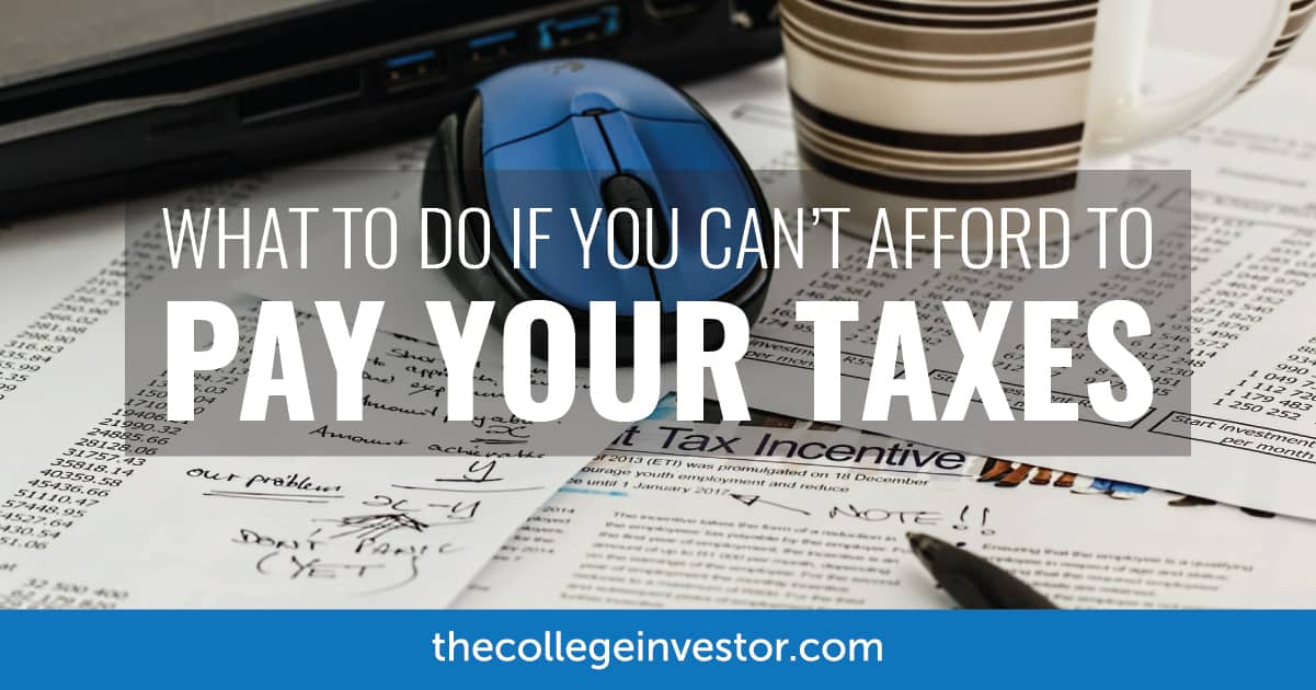 What To Do If You Cant Afford To Pay Your Taxes