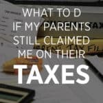 Parents Claimed Me On Their Taxes