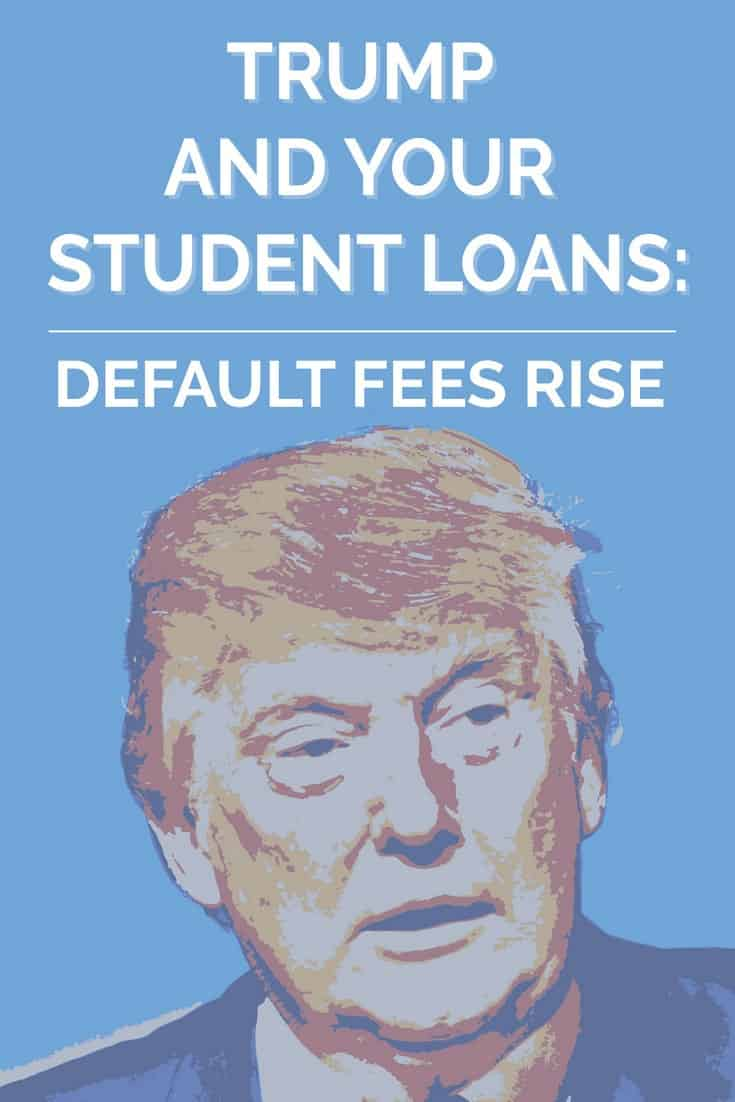 Trump Student Loan Default Fees