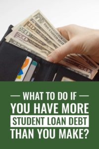 What To Do If You Have More Student Loan Debt Than You Make