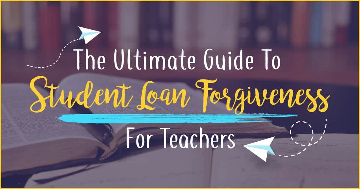 The Ultimate Guide To Student Loan Forgiveness For Teachers