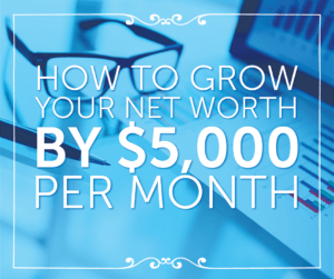 How to Grow Your Net Worth By $5,000 Per Month