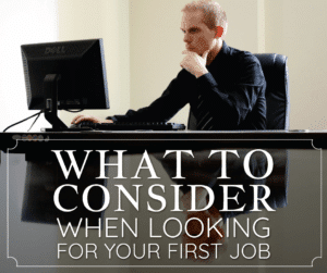 What To Consider Before Finding Your First Job