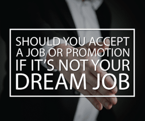 Should You Accept a Job or Promotion If It's Not Your Dream Job