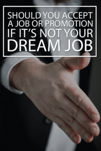 Should You Accept a Job or Promotion If It's Not Your Dream Job?