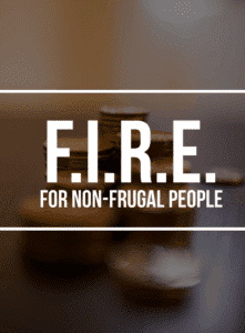 FIRE For Non Frugal People