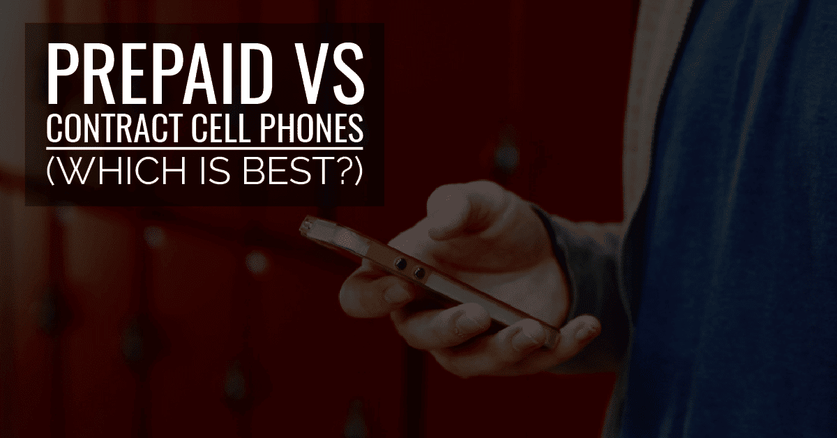 Prepaid vs  Contract Cell Phone Plans: Which Is Better?