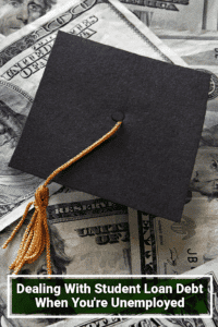 Dealing With Student Loan Debt When You're Unemployed