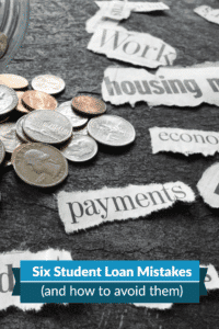 Six Student Loan Debt Mistakes (And How To Avoid Them)