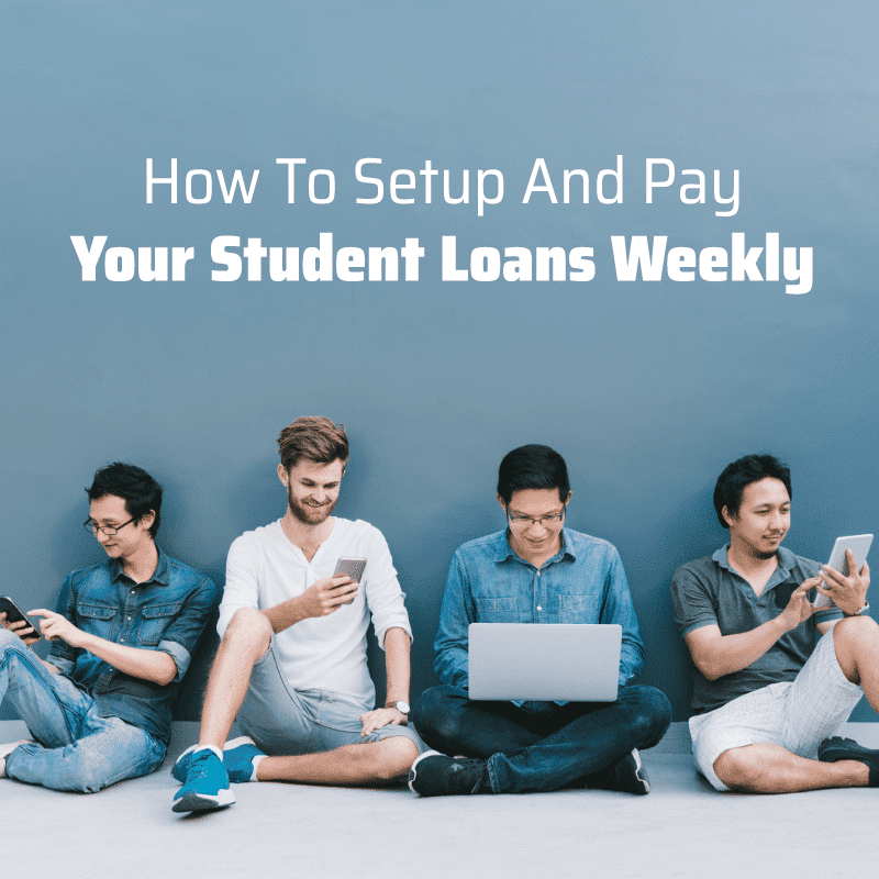 How To Set Up And Pay Your Student Loans Weekly
