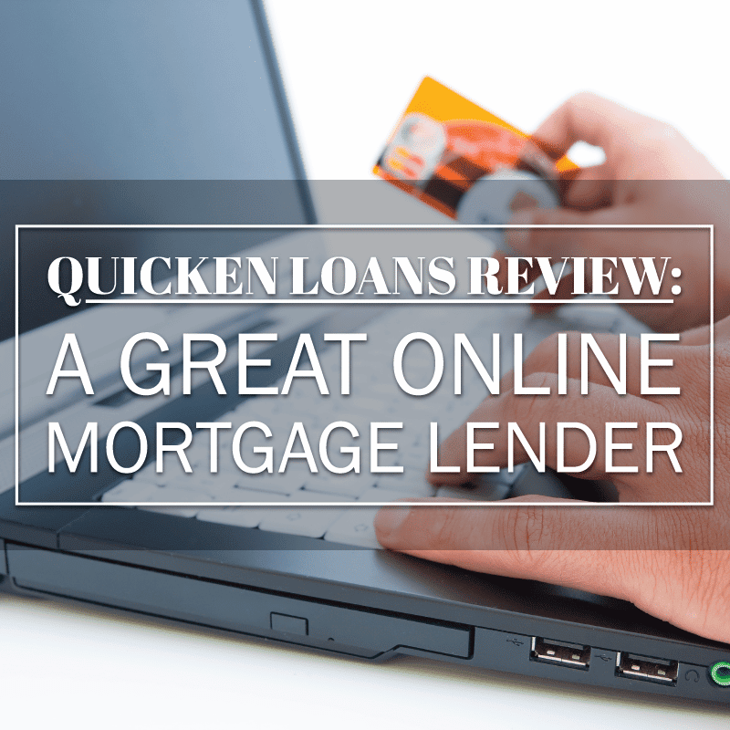 Quicken Loans Review: An Excellent Online Mortgage Lender