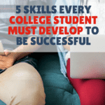 5 Skills Every College Student Must Develop To Be Successful