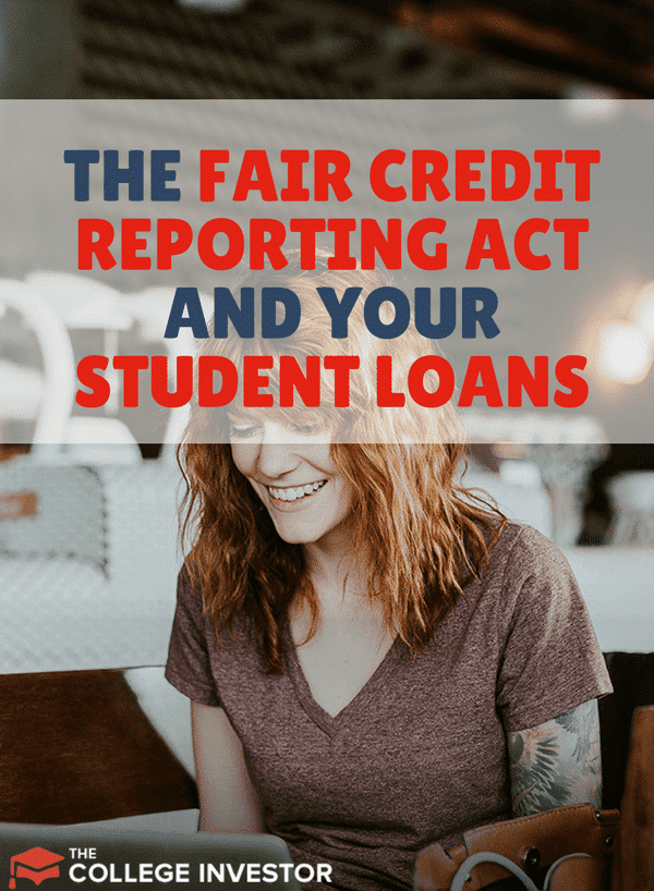 The Fair Credit Reporting Act And Your Student Loans