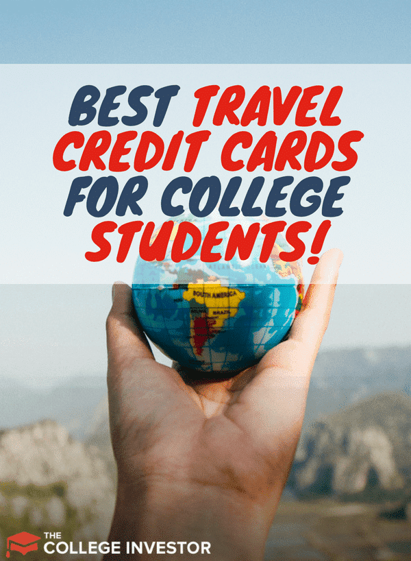 Are you a college student with a serious case of wanderlust? These are the best credit cards for you!