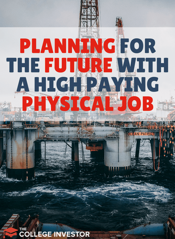 If you have a high paying physical job, the money can be great, but it can take a toll on your body. Make sure you prepare for the future.