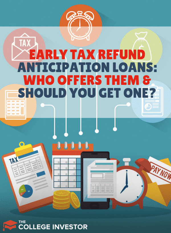Early Tax Refund Anticipation Loans: Who Offers Them and Should You Get One?