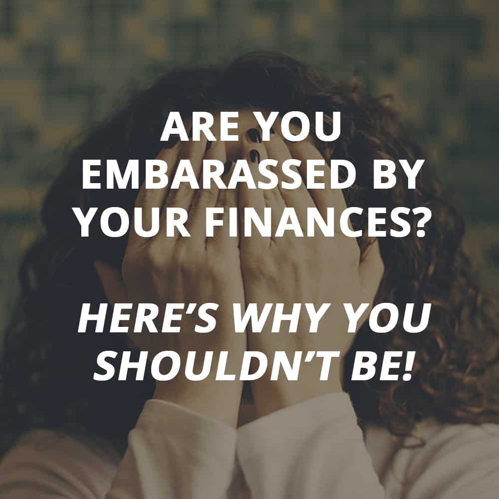 Don't Be Embarrassed By Your Finances