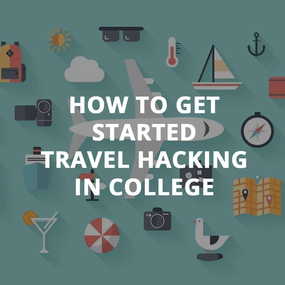A College Student's Guide To Travel Hacking: How To Get Started