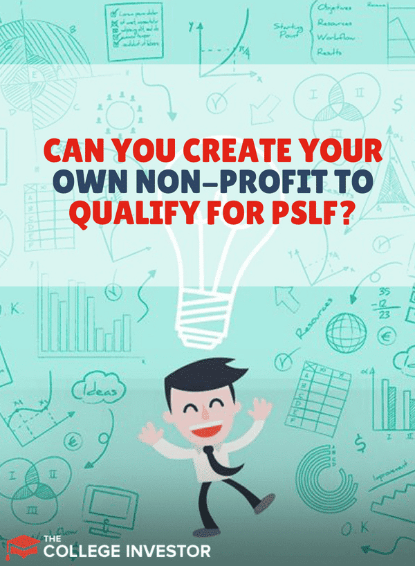 Can You Create Your Own Non-Profit to Qualify for PSLF?