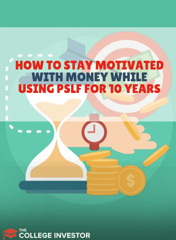 It might be difficult to stay motivated with money when you're in the PSLF program. Here are some tips to help you succeed!