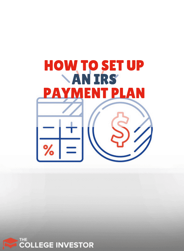 How to Set Up an IRS Payment Plan If You Can't Pay Your Taxes