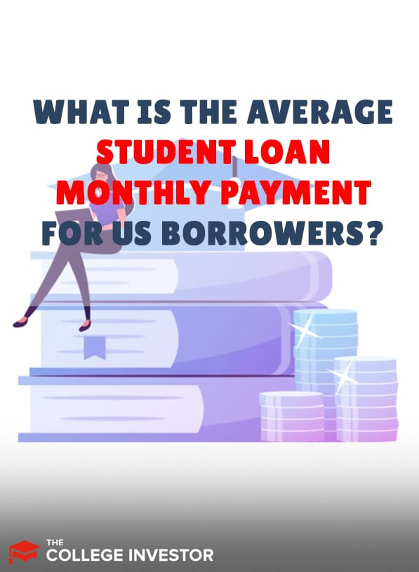 What Is The Average Student Loan Monthly Payment For US Borrowers?