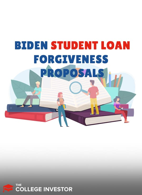 Biden Student Loan Forgiveness Changes And Proposals