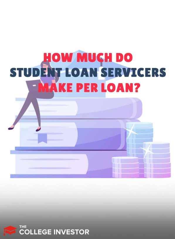 How Much Do Federal Student Loan Servicers Make Per Loan?