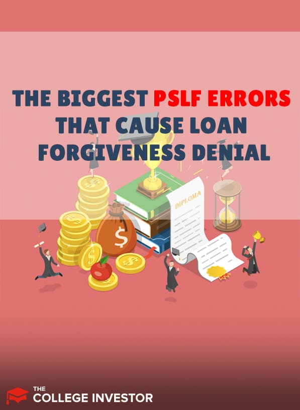 How To Avoid The Biggest PSLF Errors That Cause Forgiveness Denial