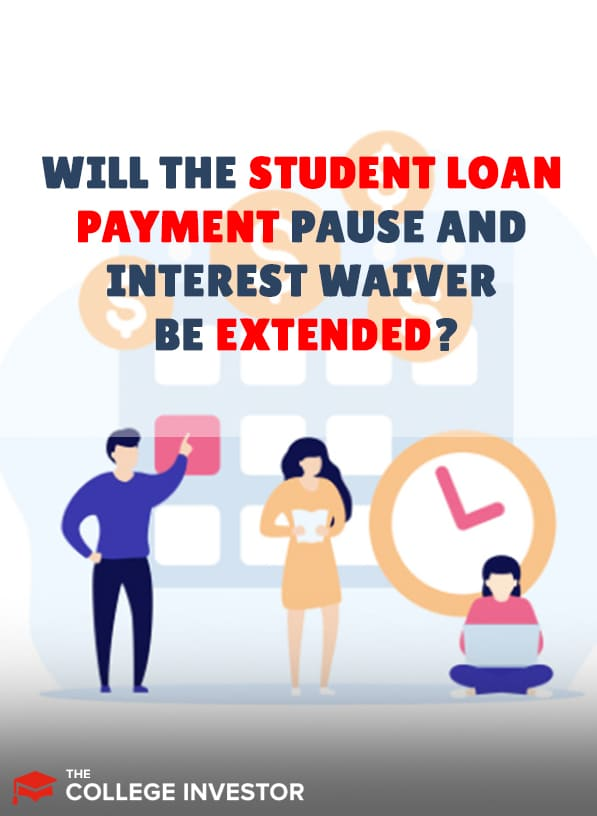 Will The Student Loan Payment Pause And Interest Waiver Be Extended?