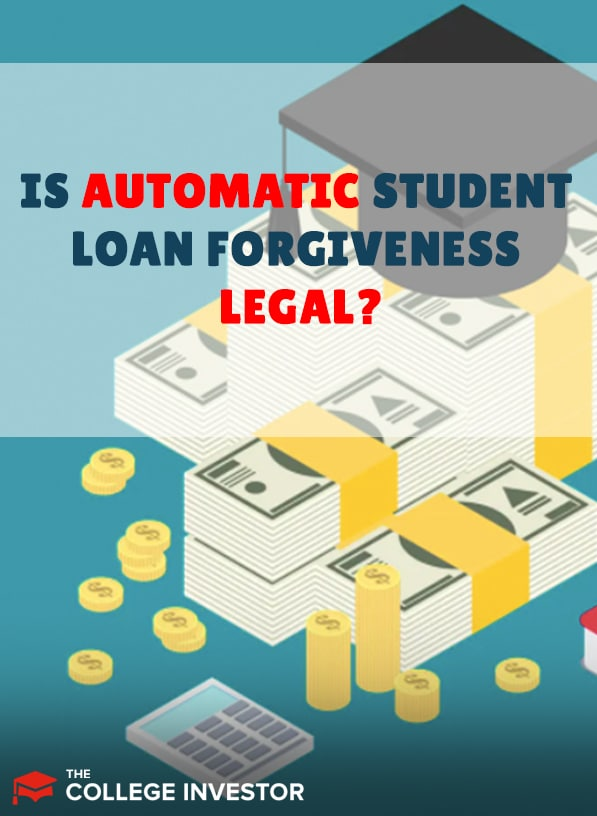 Is Automatic Student Loan Forgiveness Legal?