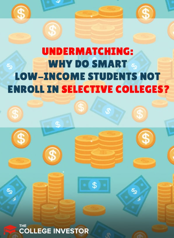 Undermatching: Why Do Smart Low-Income Students Not Enroll In Selective Colleges?