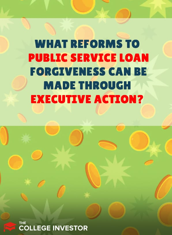 What PSLF Reforms Can Be Made Through Executive Action?